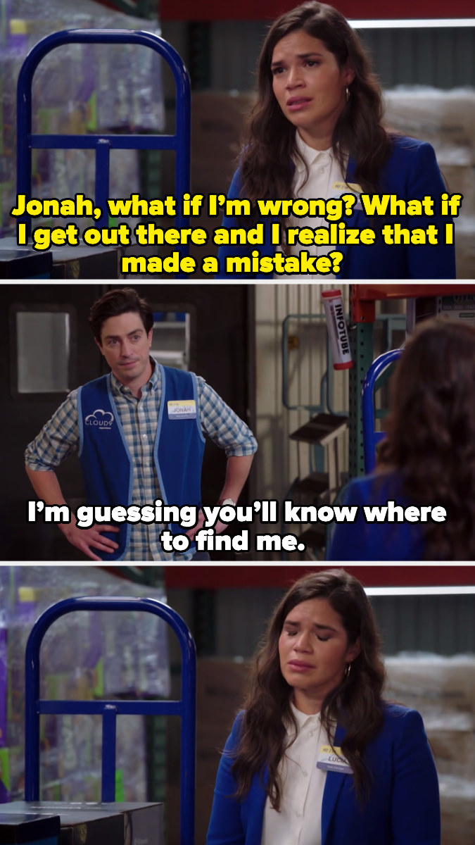 """Amy saying, """"Jonah, what if I'm wrong? What if I get out there and I realize I made a mistake?"""" And Jonah says, with his hands on his hips, """"I'm guessing you'll know where to find me"""""""