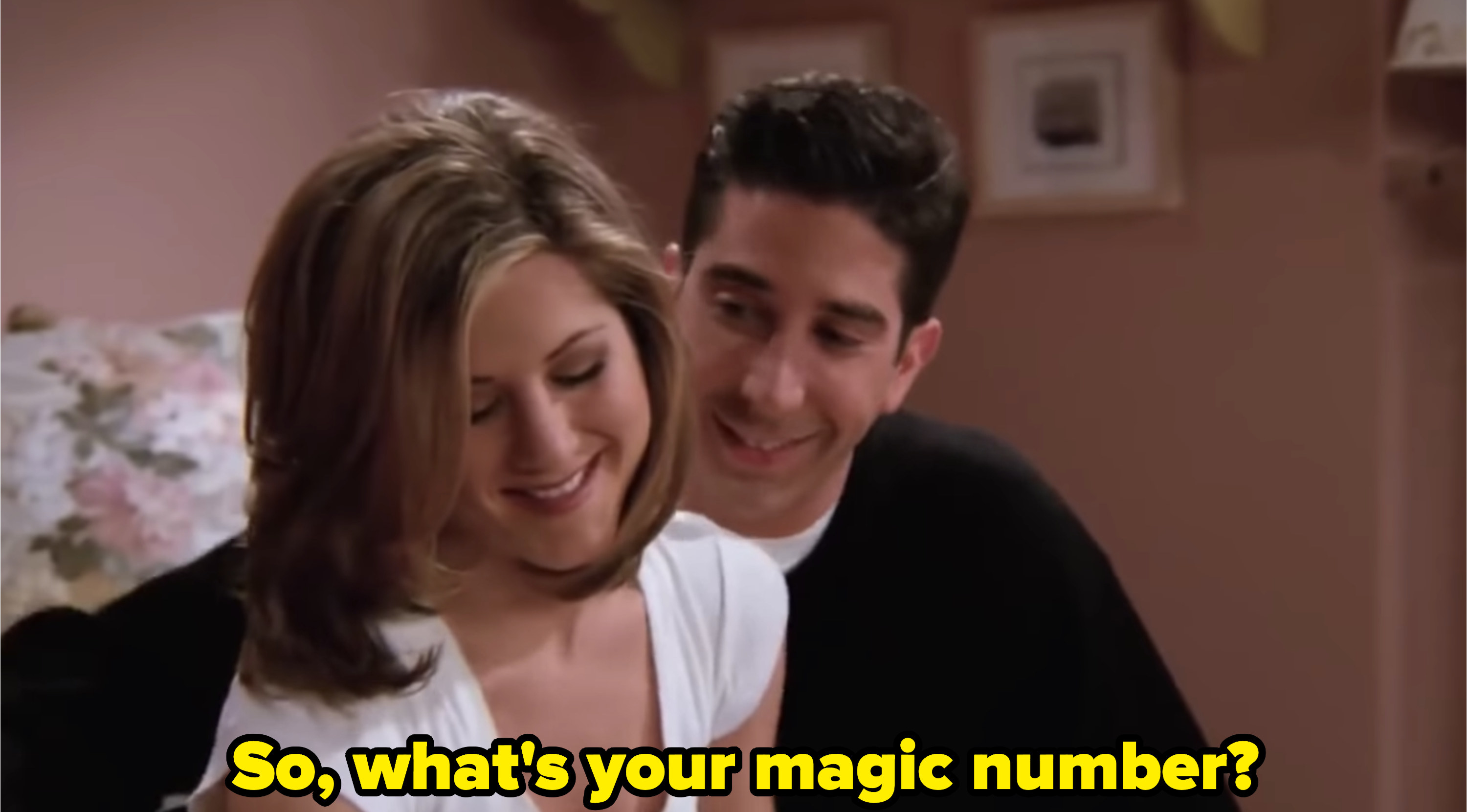 """Ross asking Rachel in bed: """"So, what's your magic number?"""""""