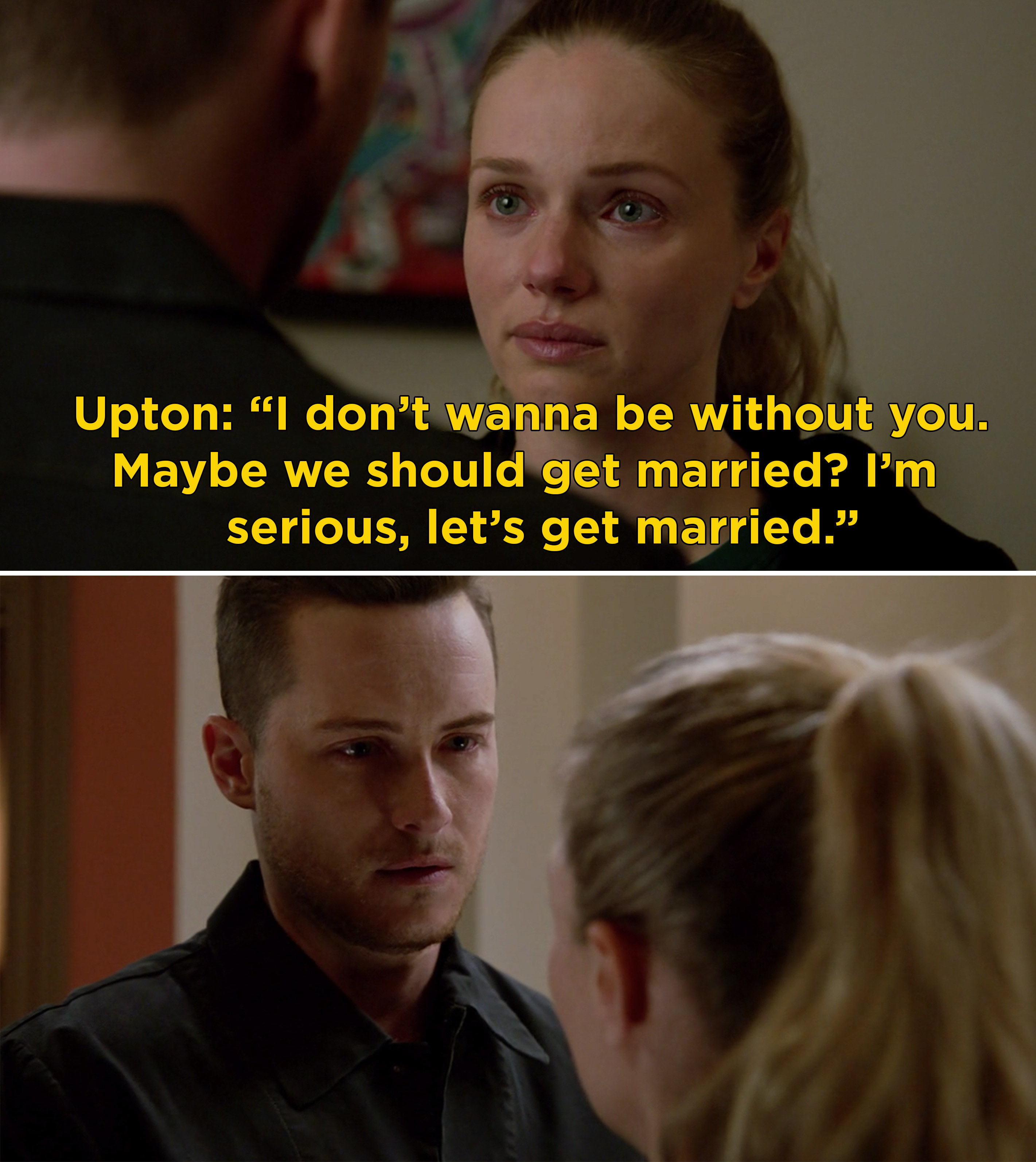 """Upton saying, """"I don't wanna be without you. Maybe we should get married? I'm serious, let's get married"""""""