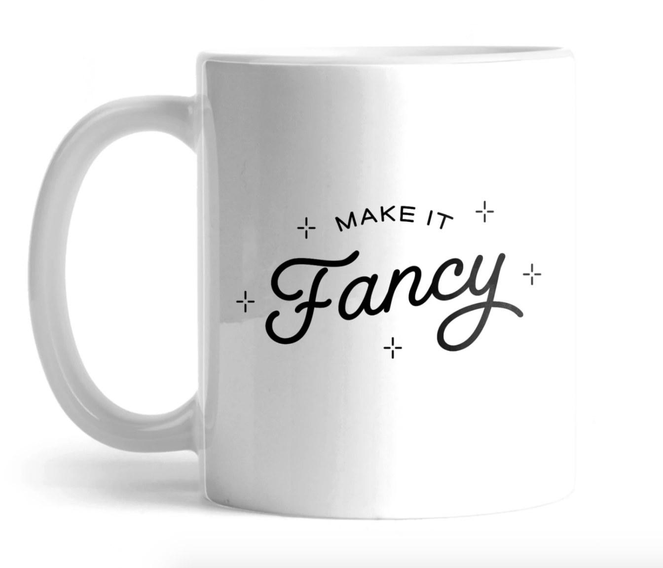 """Make It Fancy"" white mug"