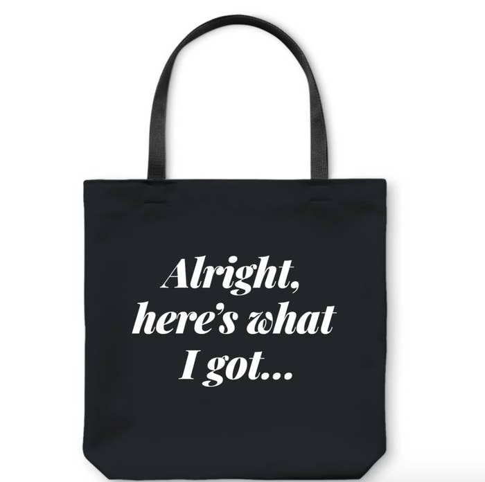 """Black tote that says """"Alright, here's what I got..."""" in white writing"""