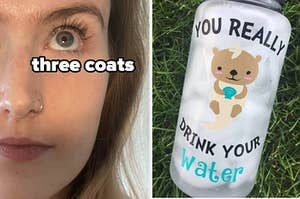 """person with long eyelashes with the caption """"three coats""""; water bottle that says """"you really otter drink your water"""" with illo of an otter"""