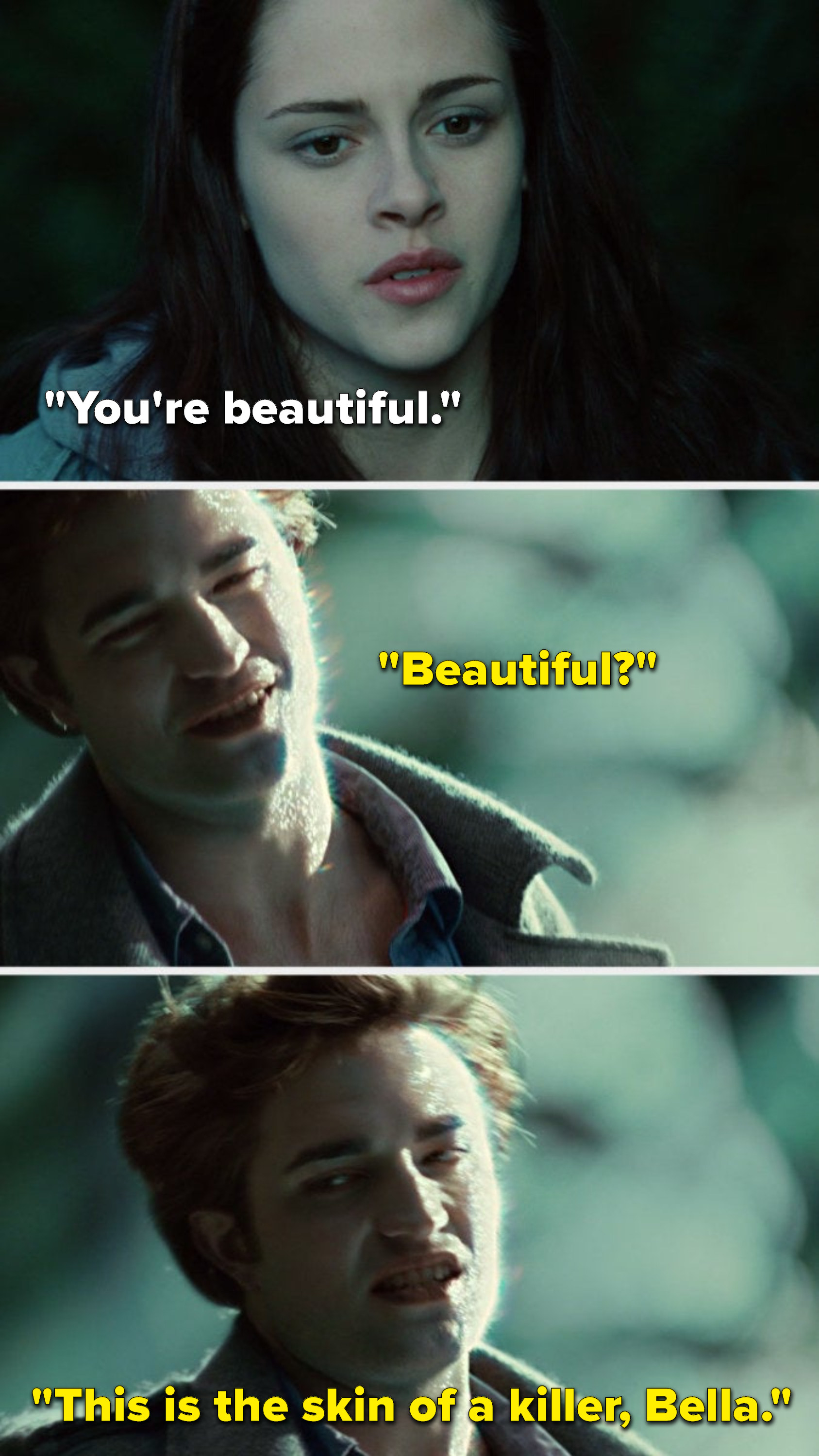 """Bella says, """"You're beautiful,"""" and Edward says, """"Beautiful, this is the skin of a killer, Bella"""""""