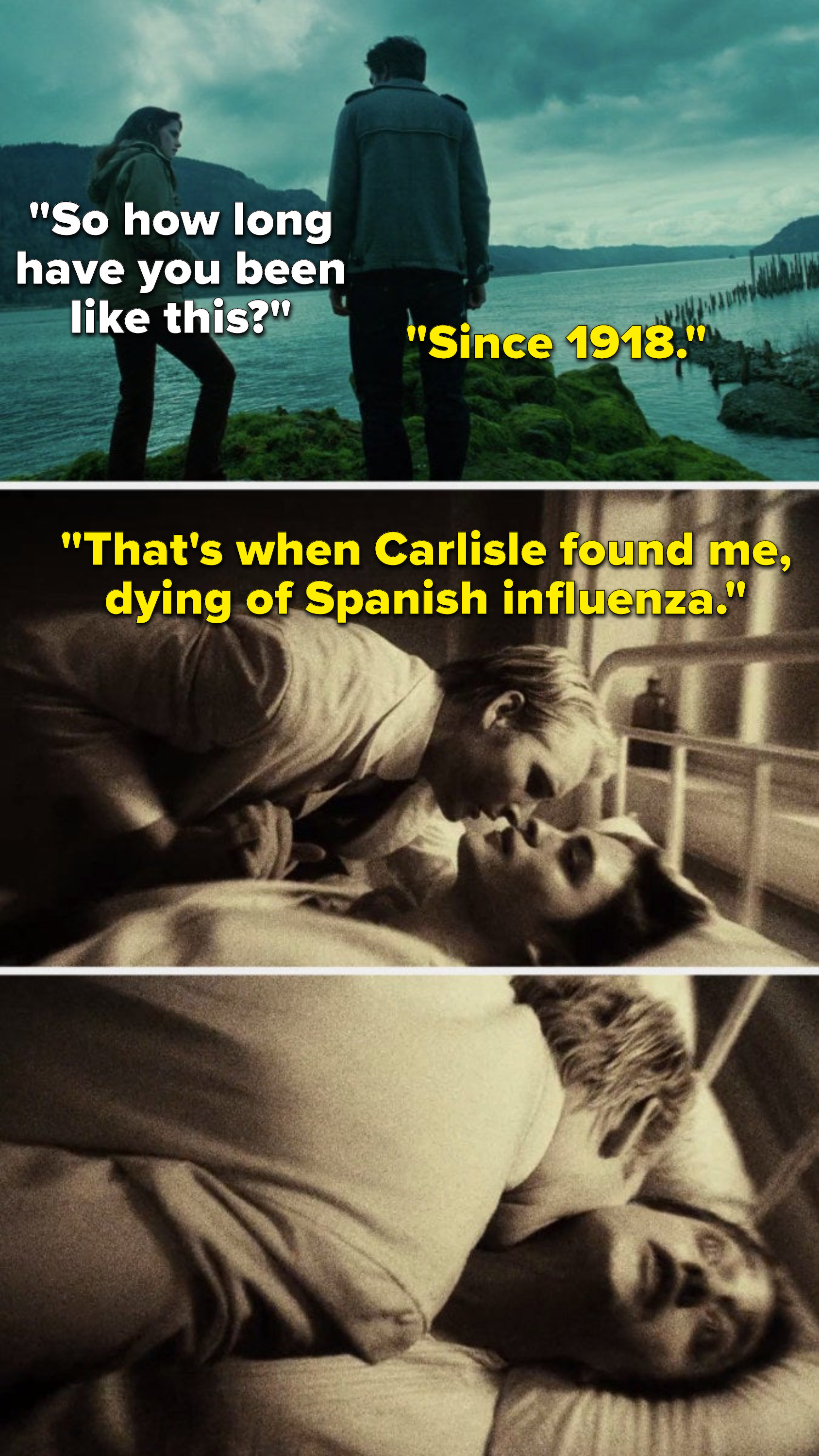 """Bella says, """"So how long have you been like this,"""" and Edward says, """"Since 1918, that's when Carlisle found me, dying of Spanish influenza,"""" and we see Carlisle turn him into a vampire"""
