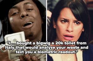"""man dishing out money and Rachel on Glee looking shocked with the caption """"I ... bought a bigwig a 20k toilet from Italy that would analyze your waste and text you a biometric readout"""""""