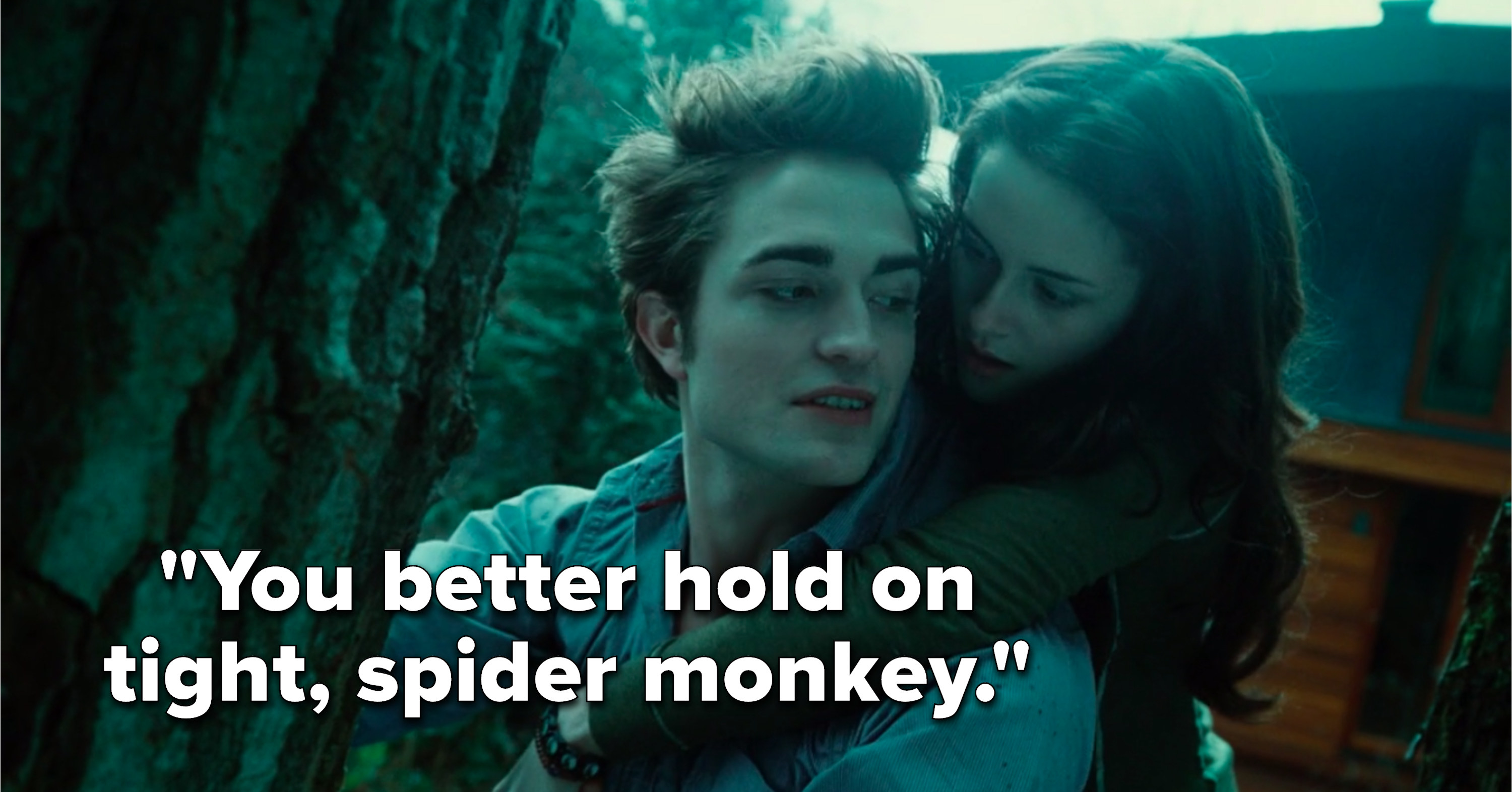 """Edward says, """"You better hold on tight, spider monkey."""""""