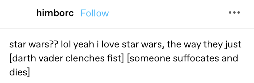 star wars?? lol yeah i love star wars, the way they just [darth vader clenches fist] [someone suffocates and dies]