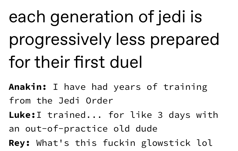 each generation of jedi is progressively less prepared for their first duel