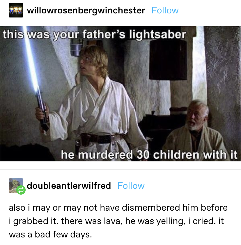 Qui Gon telling Luke that his father murdered 30 children with the lightsaber he just presented to him