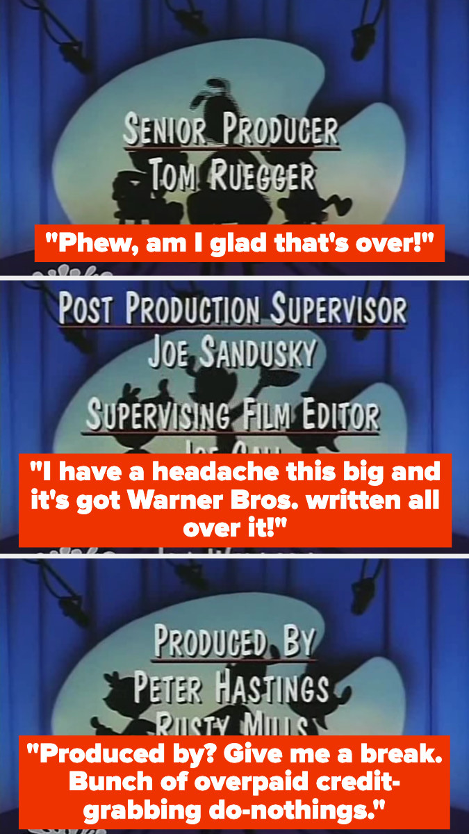 """The characters saying, """"I'm glad that's over!"""" and """"I have a headache this big and it's got Warner Bros. written all over it!"""" then mocking the producers, calling them overpaid, credit-grabbing do-nothings"""