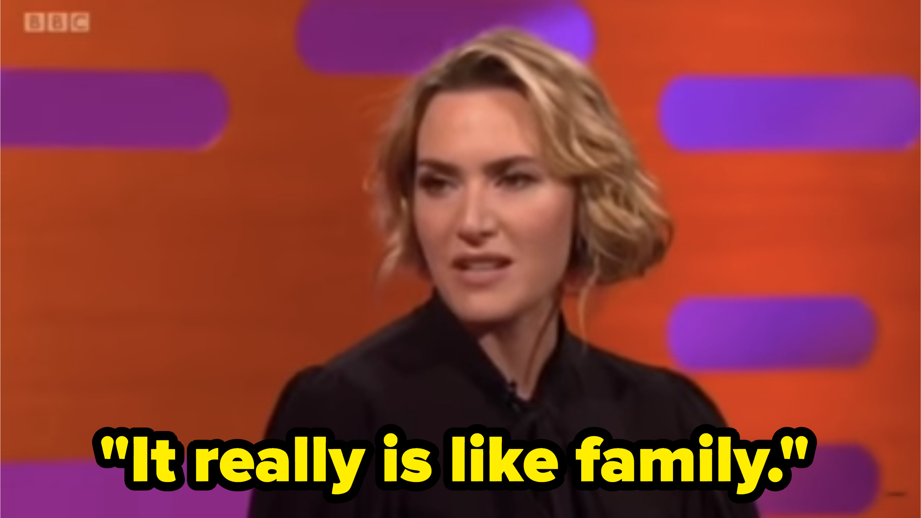 """Kate saying on a talk show, """"It really is like family"""""""