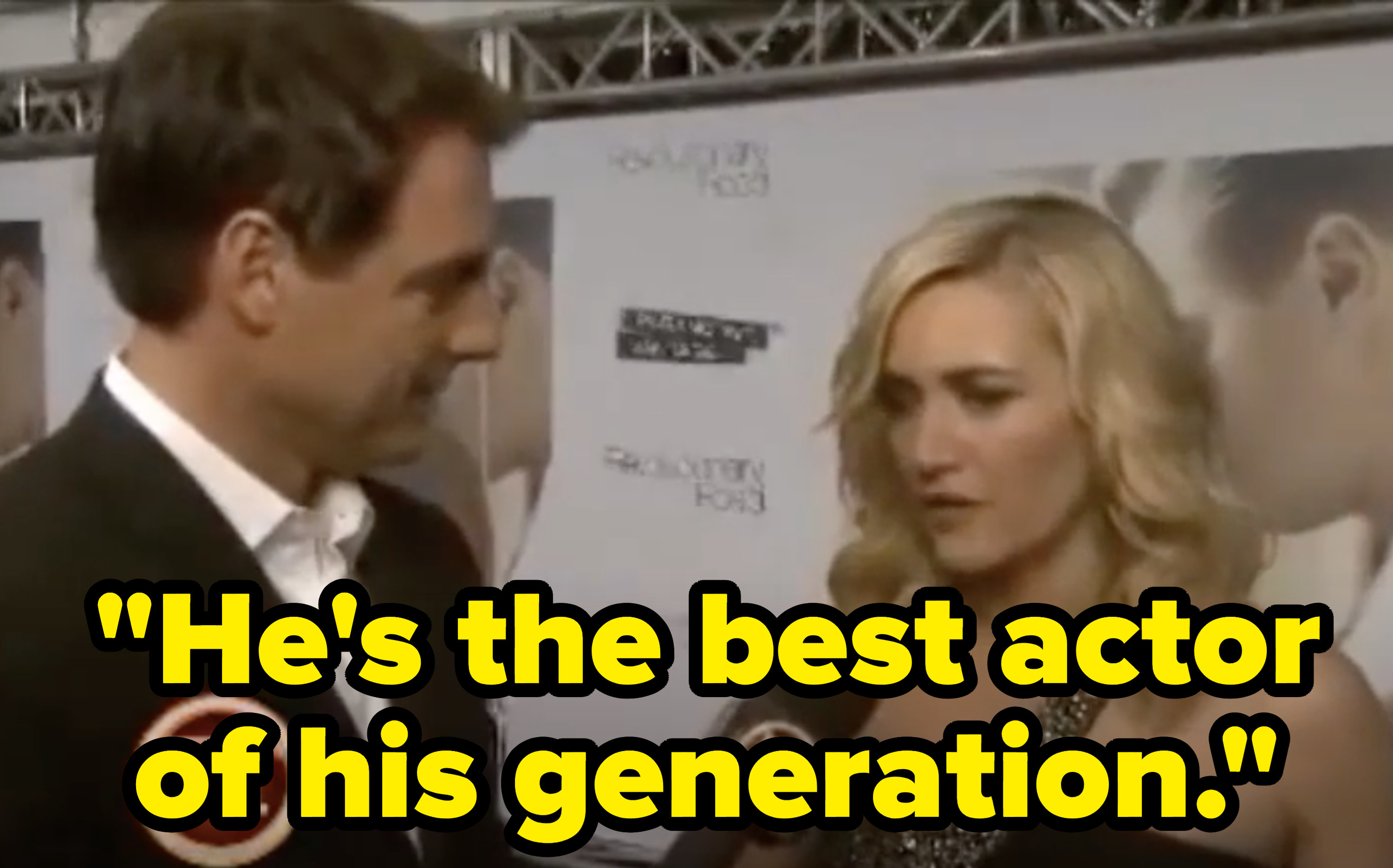 """Kate saying to interviewer, """"He's the best actor of his generation"""""""