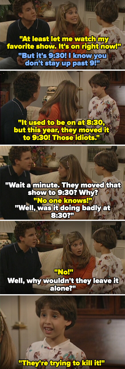 The kid Topanga is babysitting asks to stay up and watch his favorite show, which used to be at 8:30 and is now at 9:30, and Corey gets heated, asking why they would change the time if it was doing well, and the kid says they're trying to kill it
