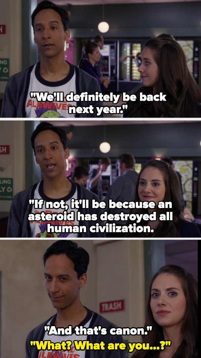 """Abed: """"We'll definitely be back next year. If not, it'll be because an asteroid has destroyed all human civilization. And that's canon"""" (looking at camera). Annie: """"What? What are you...?"""" (frowning at camera)"""