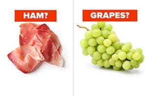 ham? grapes?