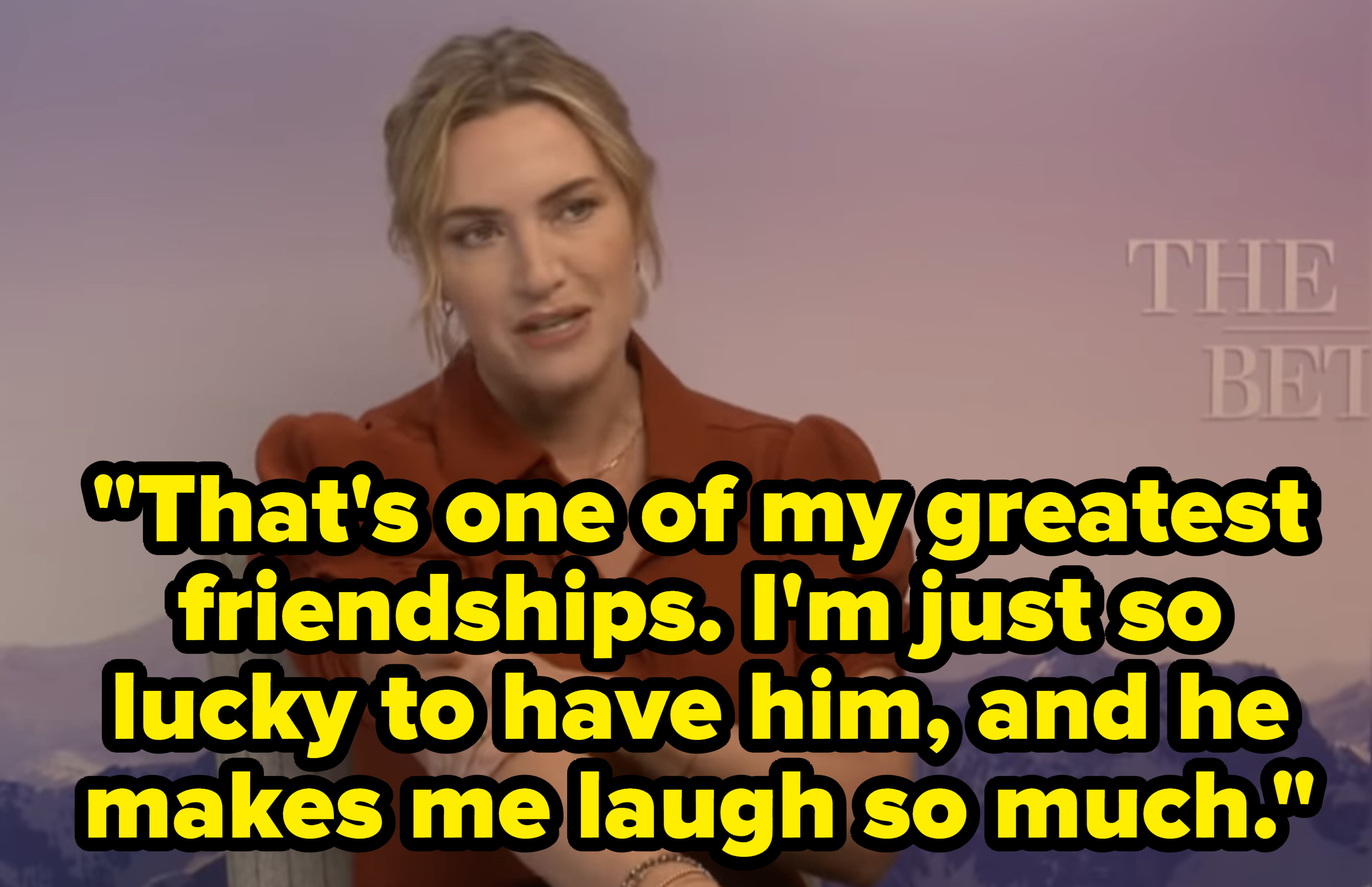 """Kate saying, """"That's one of my greatest friendships. I'm just so lucky to have him, and he makes me laugh so much"""""""