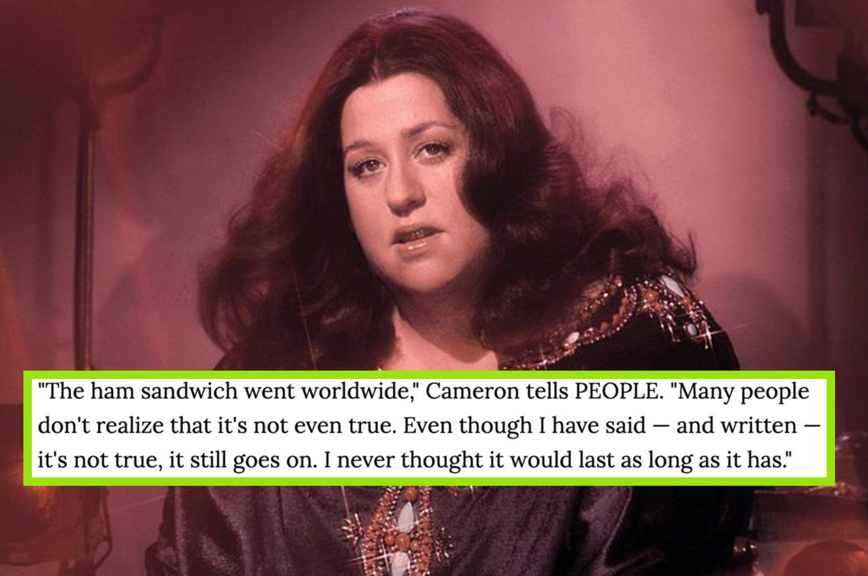 """Portrait of Cass Elliot in the early '70s with a text box from a People article, which reads: """"The ham sandwich went worldwide. Many people don't realize that it's not even true. Even though I have said -- and written -- it's not true, it still goes on"""""""