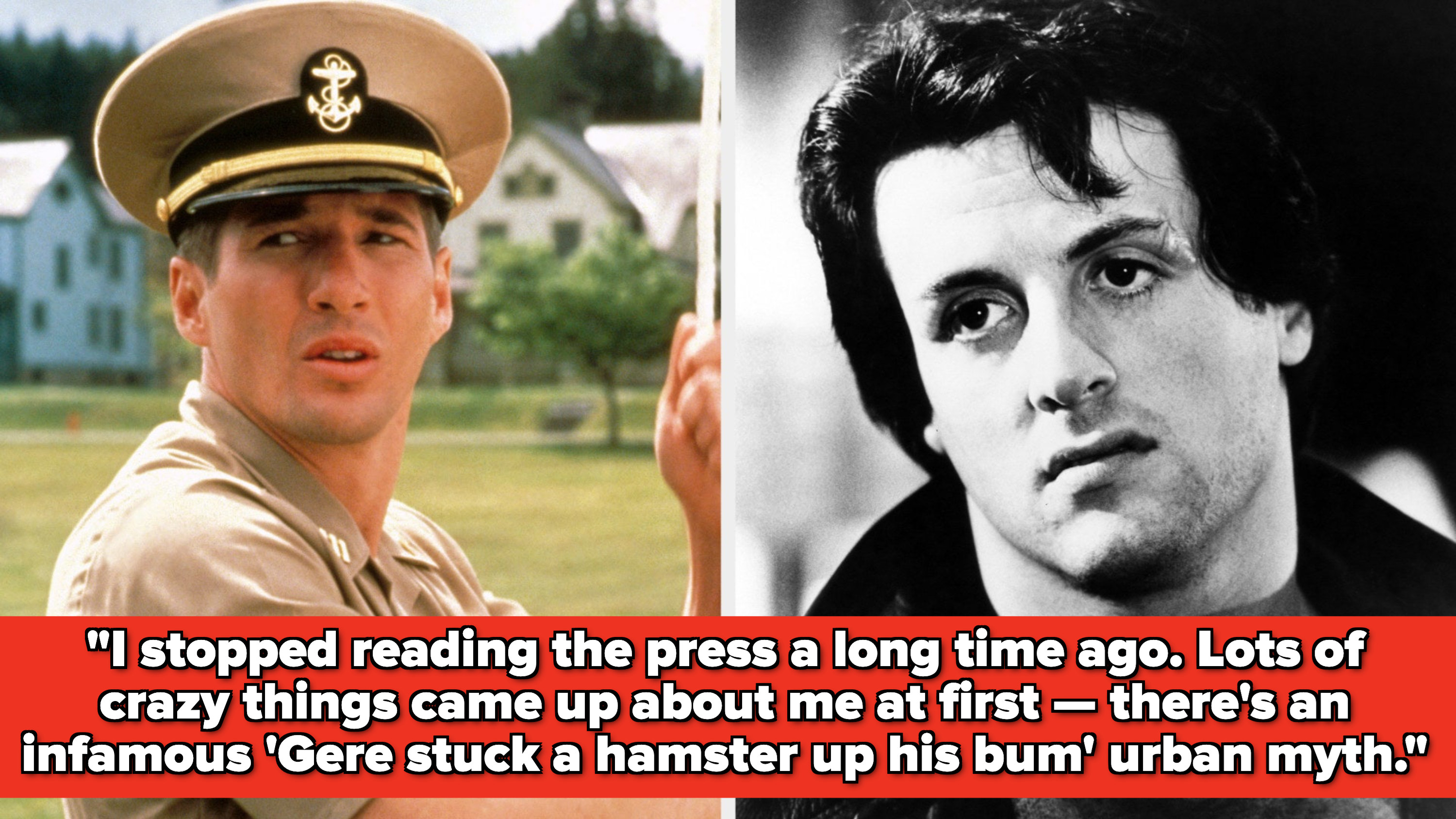 """Side-by-side images of Richard Gere and Sylvester Stallone, with a Richard Gere quote: """"I stopped reading the press a long time ago. Lots of crazy things came up about me at first -- there's an infamous 'Gere stuck a hamster up his bum' urban myth"""""""