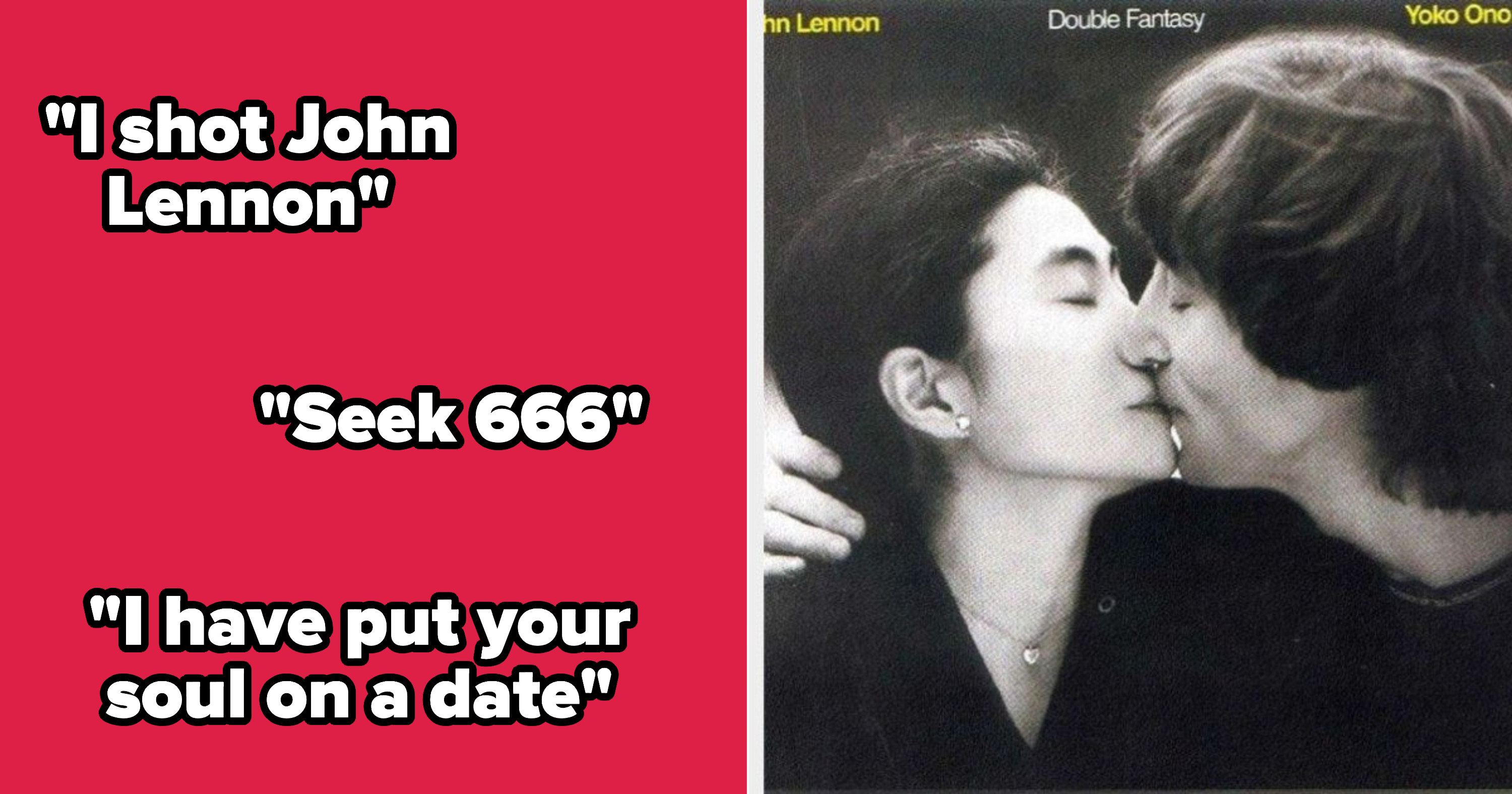 """Conspiracy theory lyrics that read, """"I shot John Lennon,"""" """"Seek 666,"""" and """"I have put your soul on a date""""; John Lennon and Yoko Ono's album cover for """"Double Fantasy"""""""