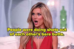 """Woman looking shocked and the words, """"People were doing shots out of each other's bare butts."""""""