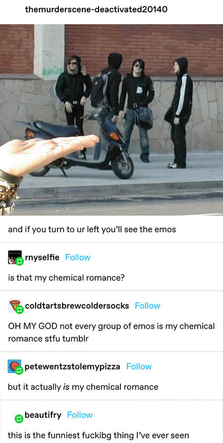 picture of My Chemical Romance calling them emos and someone asking if they're MCR and another replying that not every group of emos is MCR, then them all realizing it really is MCR