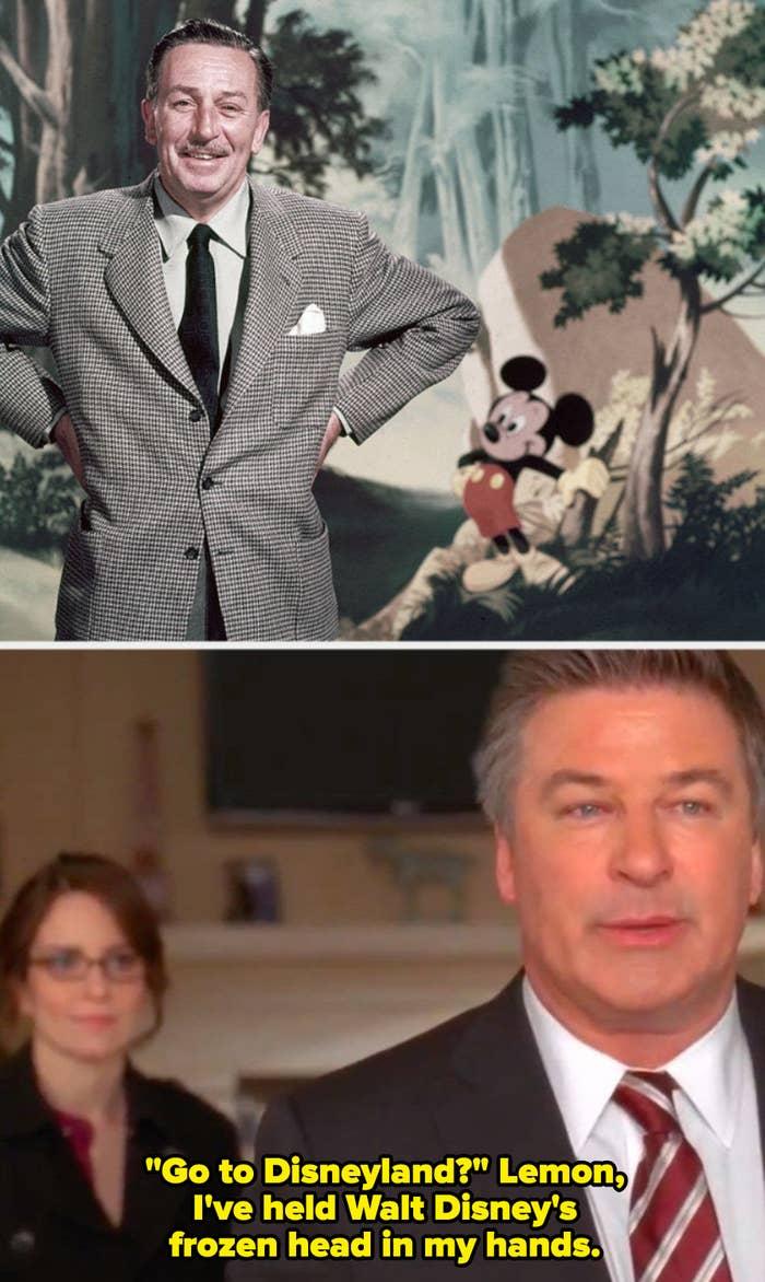 """Walt Disney posing for a portrait with Mickey Mouse; Jack from """"30 Rock"""" telling Liz Lemon: """"'Go to Disneyland?' Lemon, I've held Walt Disney's frozen head in my hands"""""""