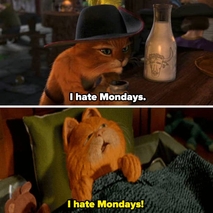 """Puss in Boots saying: """"I hate Mondays;"""" Garfield saying """"I hate Mondays"""""""