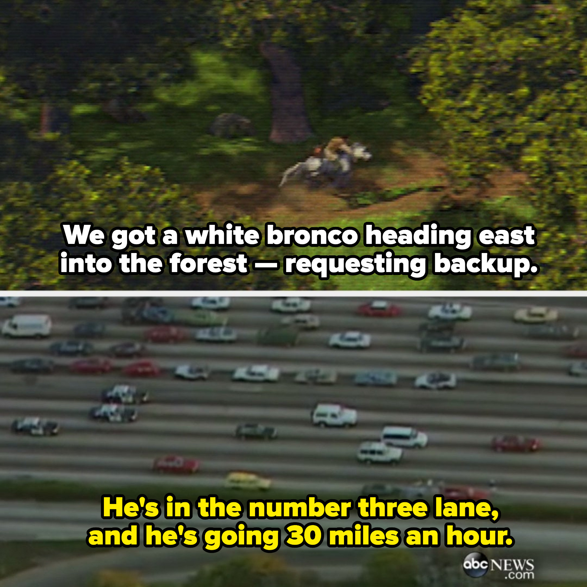 """Shrek 2 voiceover: """"We got a white bronco heading east into the forest -- requesting backup;"""" Voiceover from ABC News: """"He's in the number three lane, and he's going 30 miles an hour"""""""