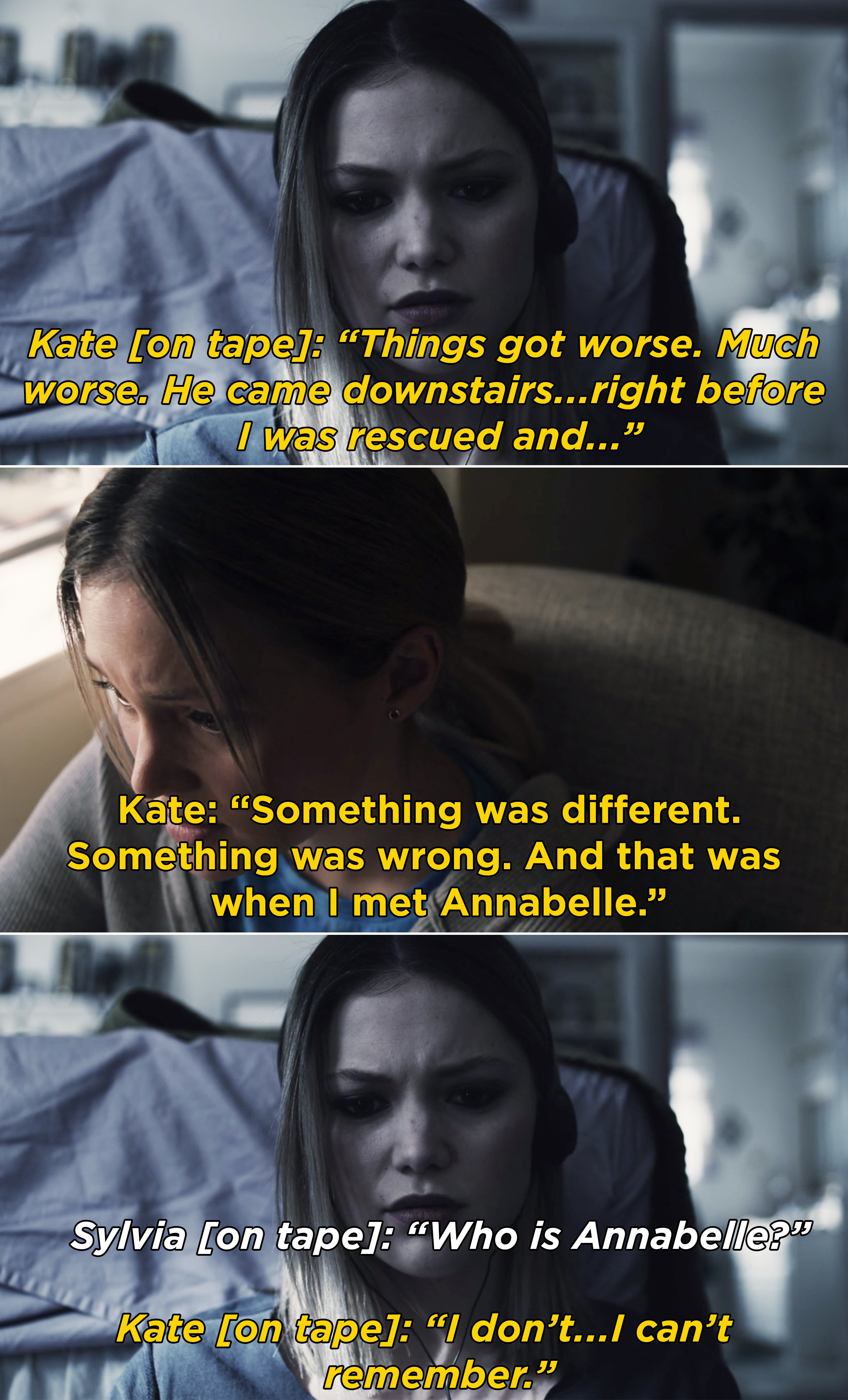 """Kate listening to a tape of herself saying, """"Something was different. Something was wrong. And that was when I met Annabelle"""""""