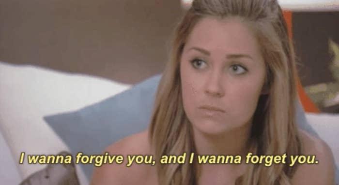 "Lauren Conrad saying ""I wanna forgive you, and i wanna forget you"""