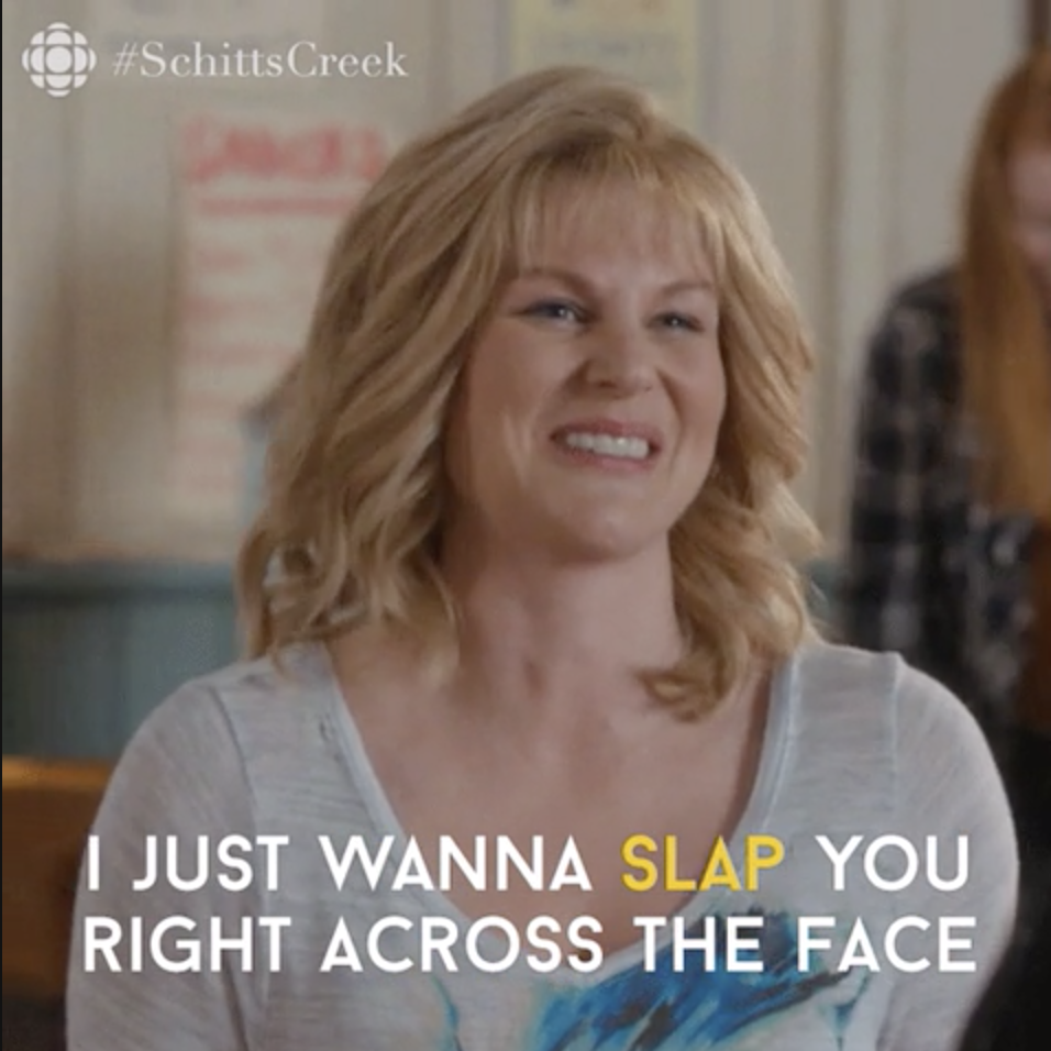"Jocelyn from Schitt's creek saying, ""I just wanna slap you across the face"""