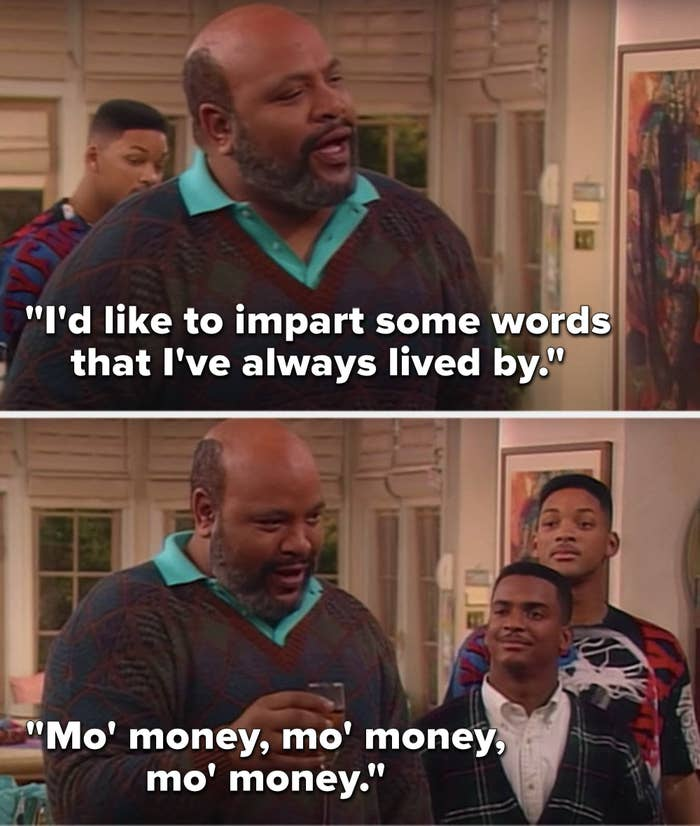 """Uncle Phil says, """"I'd like to impart some words that I always lived by, mo' money, mo' money, mo' money"""""""