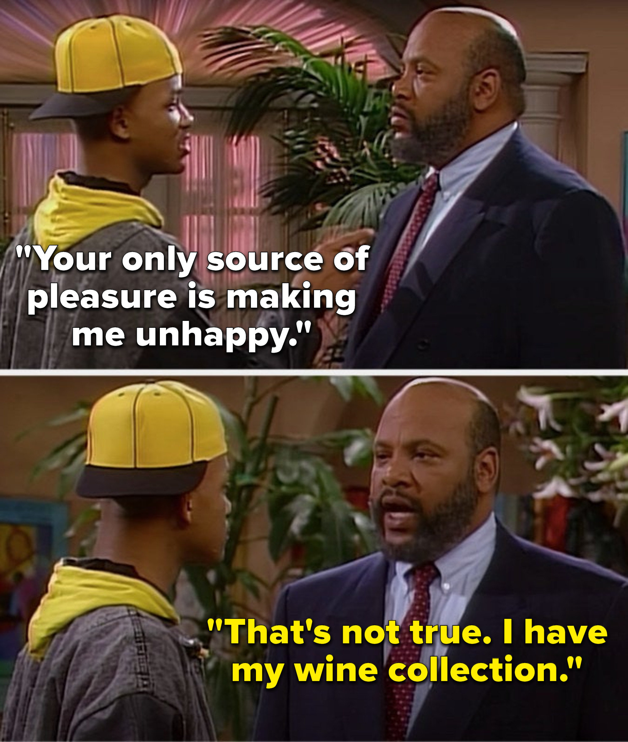"""Will says, """"Your only source of pleasure is making me unhappy,"""" and Uncle Phil says, """"That's not true, I have my wine collection"""""""
