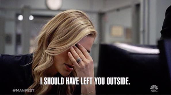 I should have left you outside