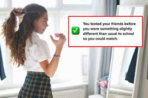 """A girl getting ready with the text """"You texted your friends before you wore something slightly different than usual to school so you could match."""""""