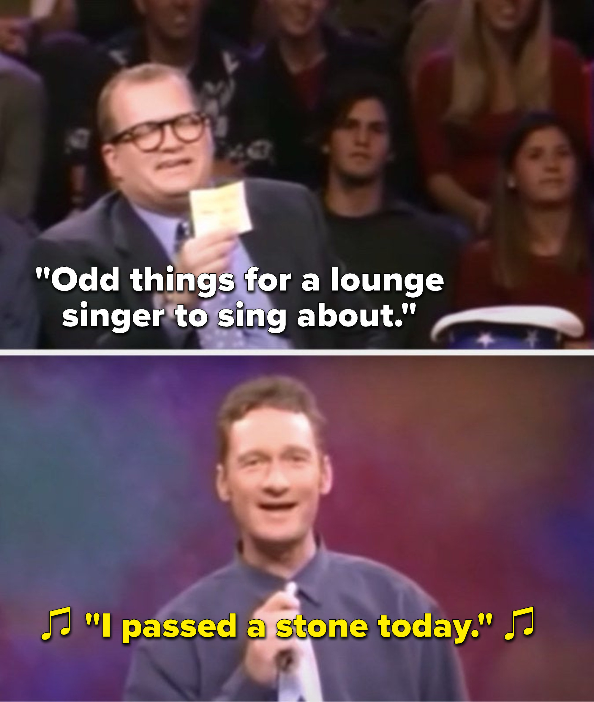 """Carey says, """"Odd things for a lounge singer to sing about,"""" and Stiles sings, """"I passed a stone today"""""""