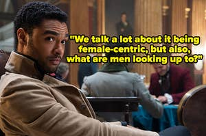"""Regé-Jean Page in Season 1 of Bridgerton with text reading """"We talk a lot about it being female-centric, but also, what are men looking up to?"""""""