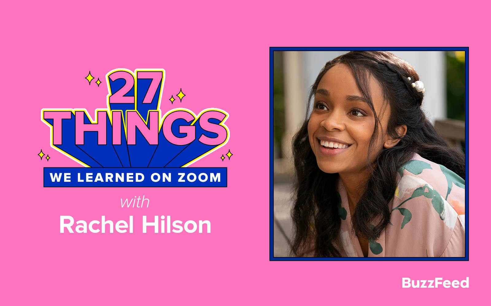 """A header reading, """"27 Things We Learned On Zoom With Rachel Hilson"""""""