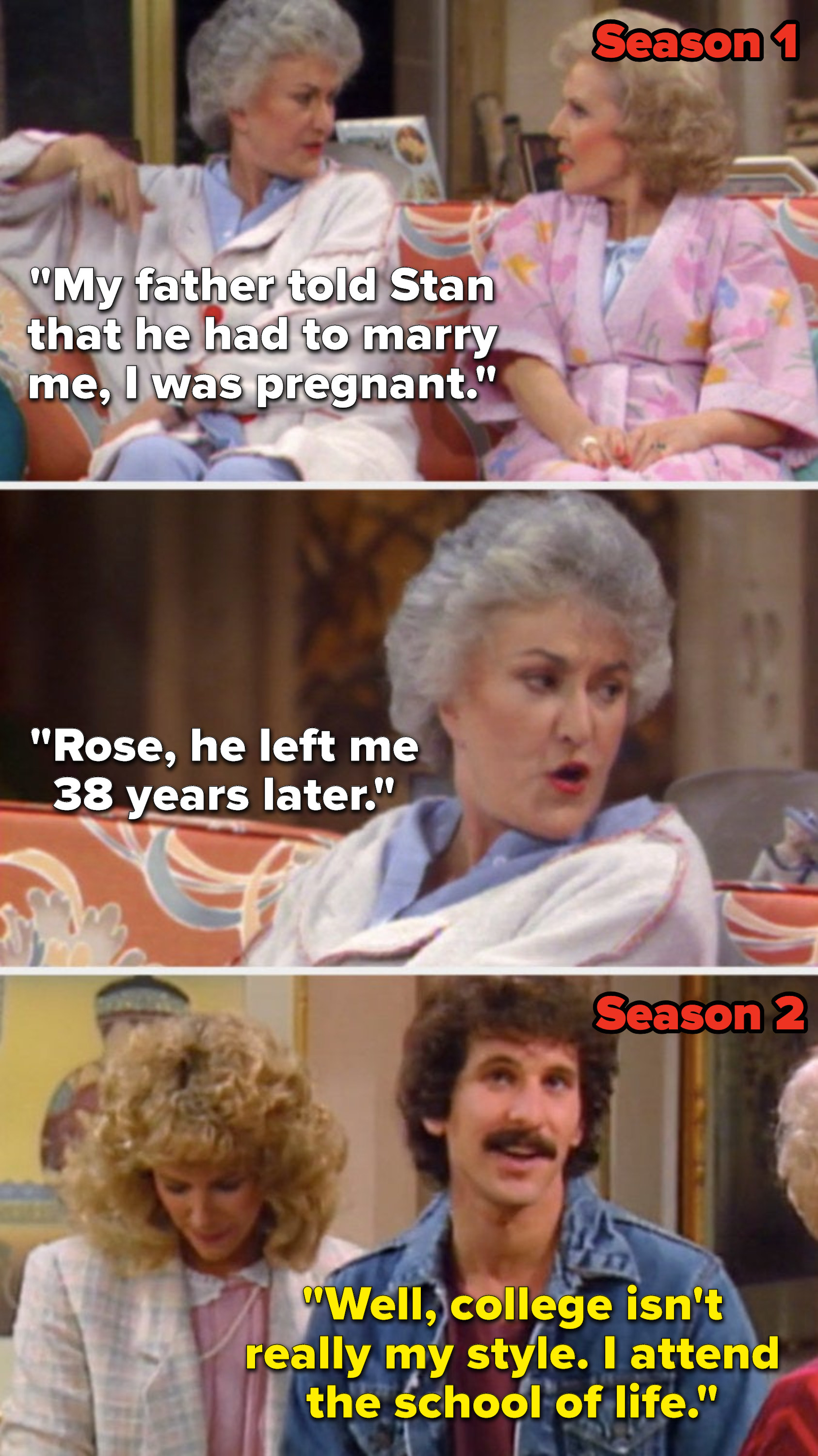 """In Season 1, Dorothy says, """"My father told Stan that he had to marry me, I was pregnant...Rose, he left me 38 years later,"""" but in Season 2, Dorothy's son says, """"Well, college isn't really my style, I attend the school of life."""""""