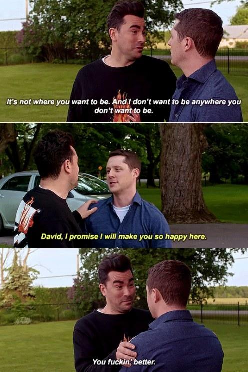 "David tells Patrick ""I don't want to be anywhere you don't want to be"" and Patrick says ""I promise I will make you happy here"""