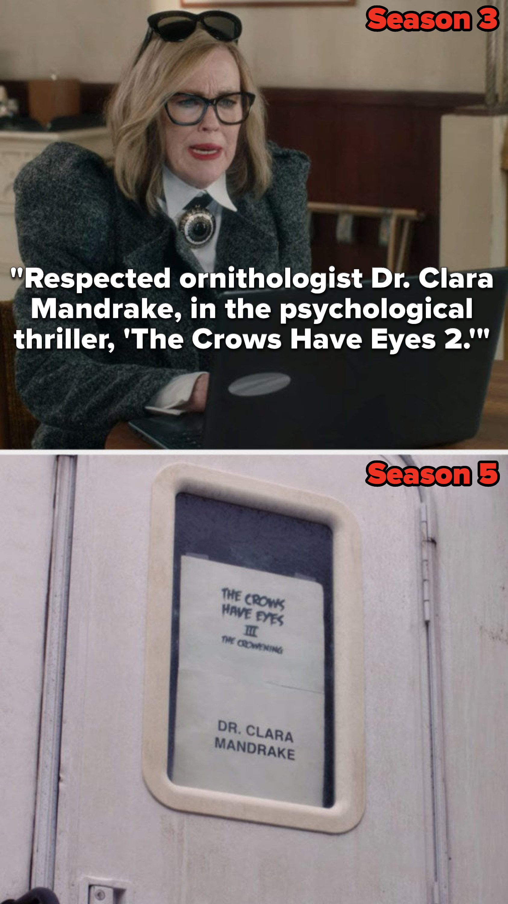"""In Season 3, Moira reads an email out loud that says, """"Respected ornithologist Doctor Clara Mandrake, in the psychological thriller, 'The Crows Have Eyes 2,'"""" then Season 5, she's playing Doctor Clara Mandrake in """"The Crows Have Eyes 3: The Crowening"""""""