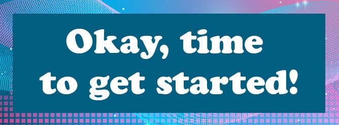 Header that says: Okay, time to get started!