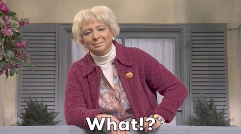 """Elderly person saying """"what!?"""""""