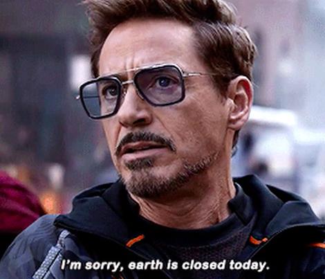 "Tony Stark saying ""I'm sorry, earth is closed today"""