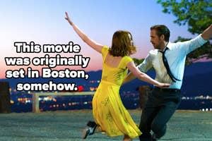 La La Land, which was originally set in Boston, somehow.