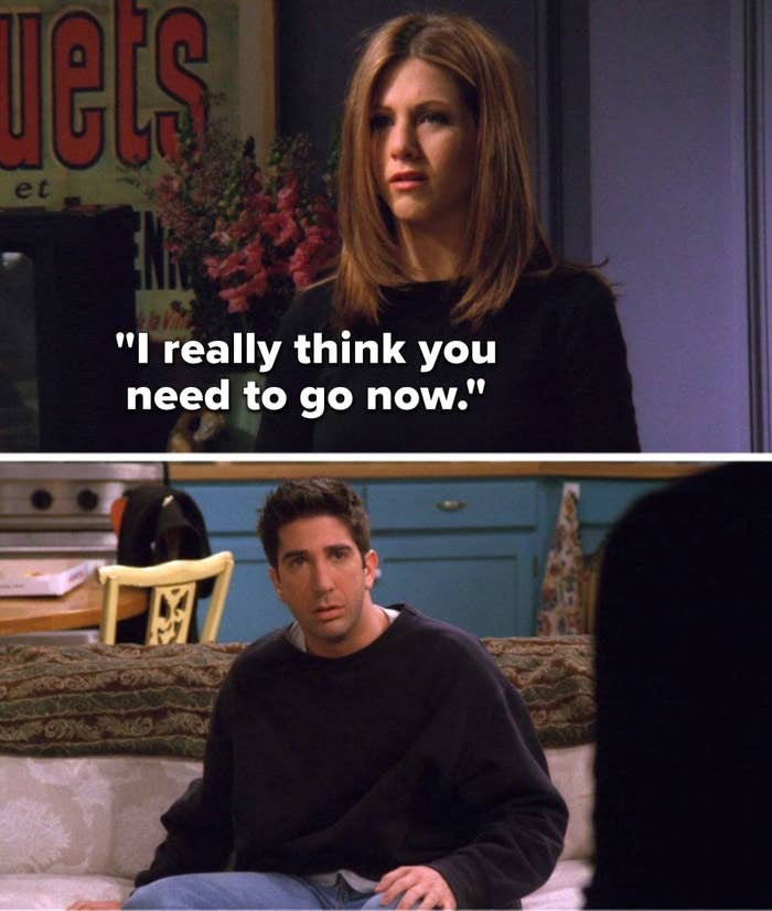 """Rachel says to Ross,""""I really think you need to go now"""""""