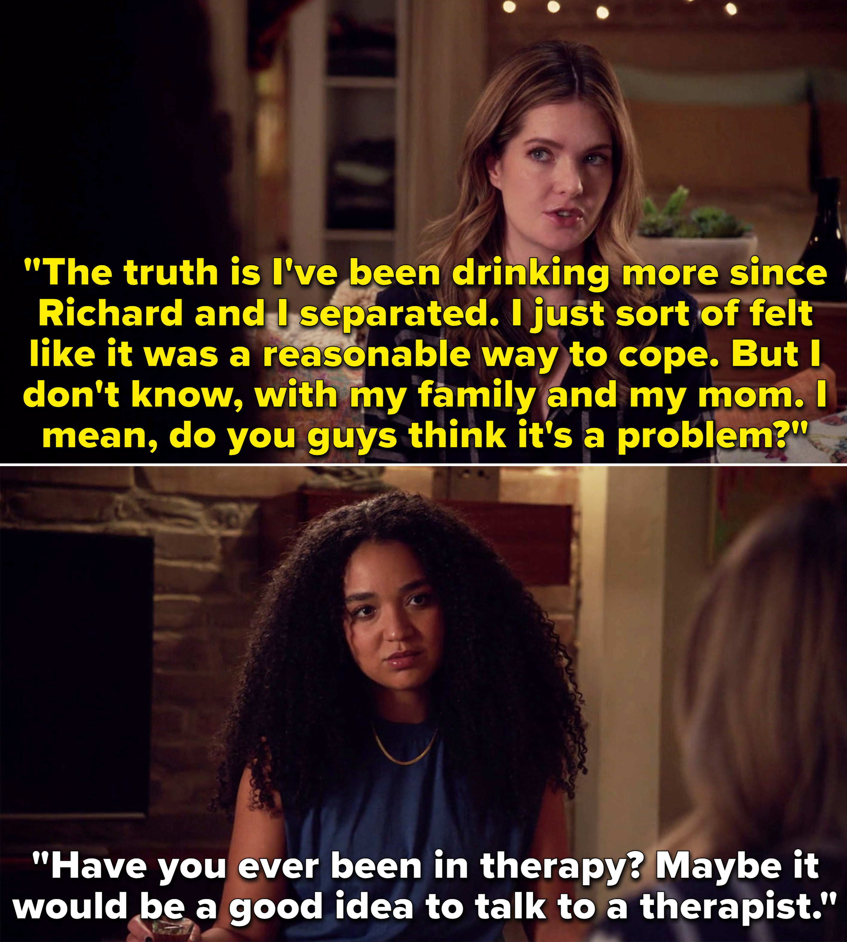 Sutton saying she's been drinking more since Richard left, and Kat suggesting she try therapy