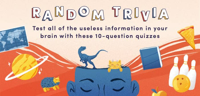 Random trivia test all of the useless information in your brain with these 10 question quizzes
