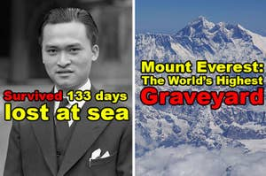 Poon Lim was lost at sea for 133 days and survived, and Mount Everest the the world's highest graveyard