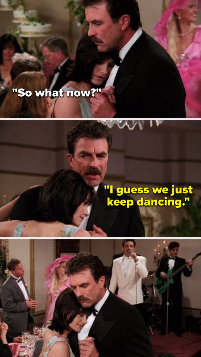 """On """"Friends"""", Monica and Richard are slow dancing and she says, """"So what now,"""" Richard says """"I guess we just keep dance,"""" and they keep dancing"""